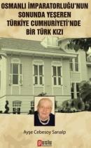 Osmanlı İmparatorluğu'nun Sonunda Yeşeren Türkiye Cumhuriyeti'nde Bir Türk Kızı