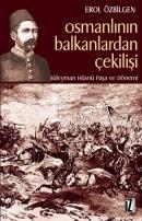 Osmanlının Balkanlardan Çekilişi Süleyman Hüsnü Paşa ve Dönemi