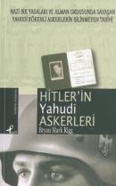 Hitler'in Yahudi Askerleri Nazi Irk Yasaları ve Alman Ordusunda Savaşan Yahudi Kökenli Askerlerin Bilinmeyen Tarihi